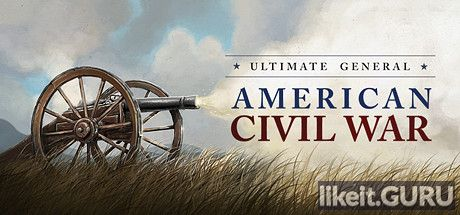 ✅ Download Ultimate General: Civil War Full Game Torrent | Latest version [2020] Strategy