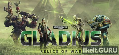 ✅ Download Warhammer 40,000: Gladius - Relics of War Full Game Torrent | Latest version [2020] Strategy