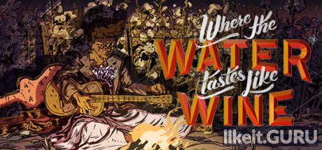 Download full game Where the Water Tastes Like Wine via torrent on PC