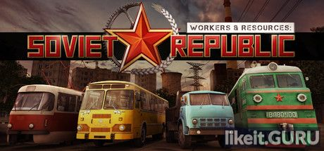 ✔️ Download Workers & Resources: Soviet Republic Full Game Torrent | Latest version [2020] Simulator