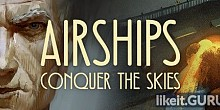 Download Airships: Conquer the Skies Full Game Torrent | Latest version [2020] Simulator