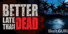 Download Better Late Than DEAD Full Game Torrent | Latest version [2020] Adventure