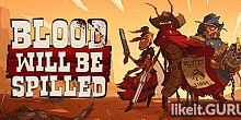 Download Blood will be Spilled Full Game Torrent | Latest version [2020] Arcade