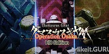 Download Damascus Gear Operation Osaka HD Edition Full Game Torrent | Latest version [2020] Action