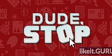 Download Dude, Stop Full Game Torrent | Latest version [2020] Arcade