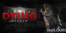 Download DYING: Reborn Full Game Torrent | Latest version [2020] Adventure