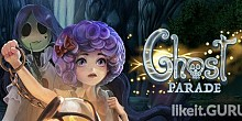 Download Ghost Parade Full Game Torrent | Latest version [2020] Arcade
