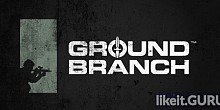 Download GROUND BRANCH Full Game Torrent | Latest version [2020] Shooter