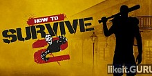 Download How To Survive 2 Full Game Torrent | Latest version [2020] Simulator