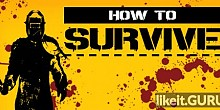 Download How to Survive Full Game Torrent | Latest version [2020] RPG