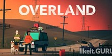 Download Overland Full Game Torrent | Latest version [2020] Strategy