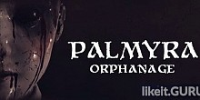 Download Palmyra Orphanage Full Game Torrent | Latest version [2020] Action \ Horror