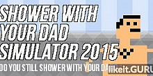 Download Shower With Your Dad Simulator 2015 Full Game Torrent | Latest version [2020] Arcade