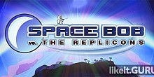 Download Space Bob vs. The Replicons Full Game Torrent | Latest version [2020] Arcade