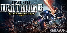 Download Space Hulk: Deathwing - Enhanced Edition Full Game Torrent | Latest version [2020] Shooter
