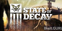 Download State of Decay Full Game Torrent | Latest version [2020] Action