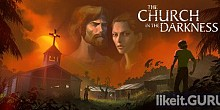 Download The Church in the Darkness Full Game Torrent | Latest version [2020] Adventure