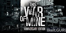 Download This War of Mine Full Game Torrent | Latest version [2020] Adventure